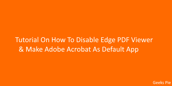Tutorial On How To Disable Edge PDF Viewer and Make Adobe Acrobat As Default App