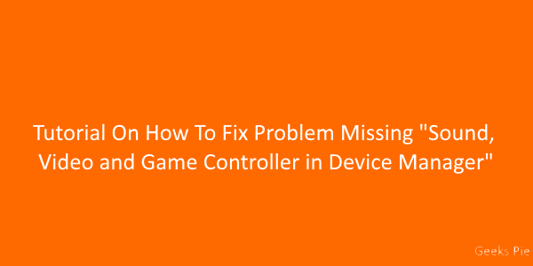 Tutorial On How To Fix Problem Missing Sound, Video and Game Controller in Device Manager