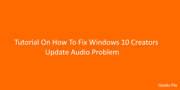 Tutorial On How To Fix Windows 10 Creators Update Audio Problem