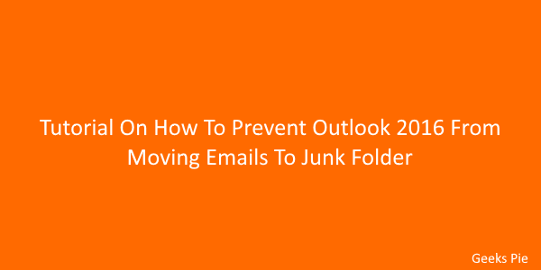 Tutorial On How To Prevent Outlook 2016 From Moving Emails To Junk Folder