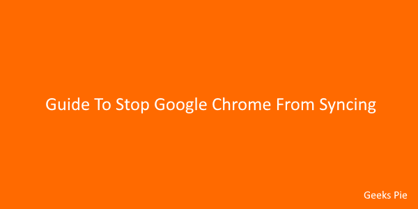 Guide To Stop Google Chrome From Syncing