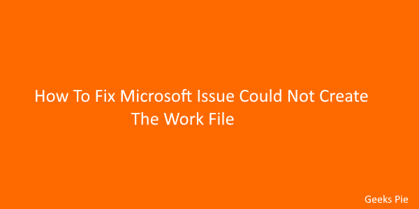 How To Fix Microsoft Issue Could Not Create The Work File