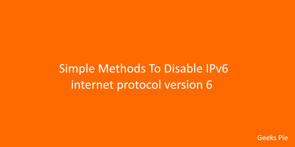 Simple Methods To Disable IPv6 internet protocol version 6