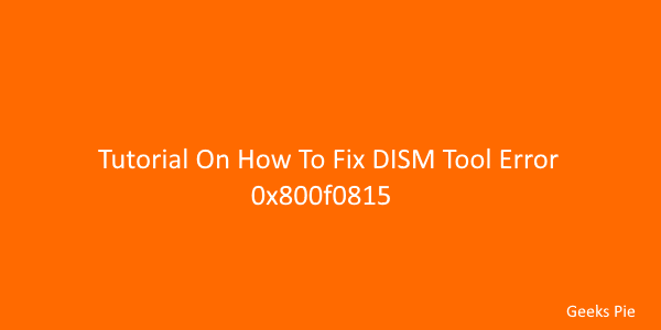 Tutorial On How To Fix DISM Tool Error 0x800f0815