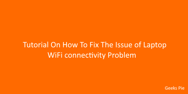 Tutorial On How To Fix The Issue of Laptop WiFi connectivity Problem