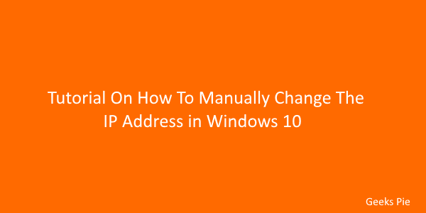 Tutorial On How To Manually Change The IP Address in Windows 10