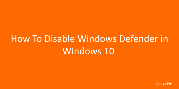 How to disable windows defender in windows 10